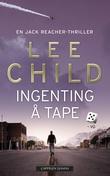 """""""Ingenting å tape - en Jack Reacher-thriller"""" av Lee Child"""