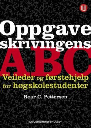 """""""Oppgaveskrivingens ABC - veileder og førstehjelp for høgskolestudenter"""" av Roar C. Pettersen"""