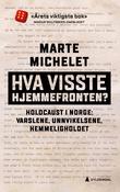 """""""Hva visste hjemmefronten? - Holocaust i Norge: varslene, unnvikelsene, hemmeligholdet"""" av Marte Michelet"""