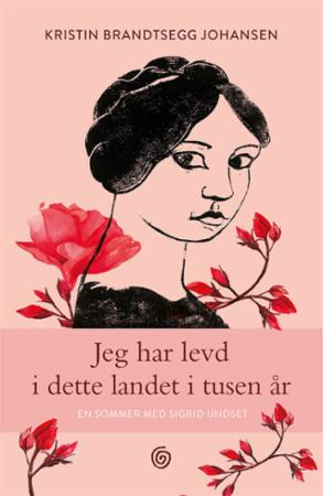"""""""Jeg har levd i dette landet i tusen år - en sommer med Sigrid Undset"""" av Kristin Brandtsegg Johansen"""