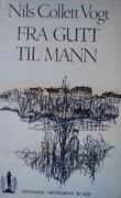 """""""Fra gutt til mann - et stykke selvbiografi"""" av Nils Collett Vogt"""