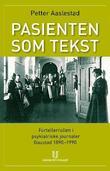 """""""Pasienten som tekst - fortellerrollen i psykiatriske journaler"""" av Petter Aaslestad"""