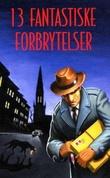 """""""13 fantastiske forbrytelser"""" av Tor Edvin Dahl"""