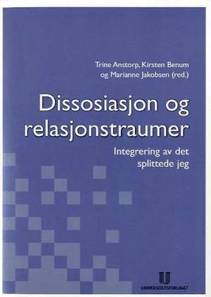 """""""Dissosiasjon og relasjonstraumer - integrering av det splittede jeg"""" av Trine Anstorp"""