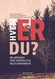 """""""Hvem er du? - miljøterapi som terapeutisk relasjonsarbeid"""" av Jon Vidar Strømstad"""