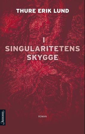 """""""I singularitetens skygge - roman"""" av Thure Erik Lund"""