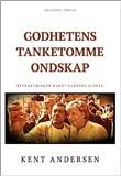 """""""Godhetens tanketomme ondskap betraktninger rundt Europas ulykke"""" av Kent Andersen"""