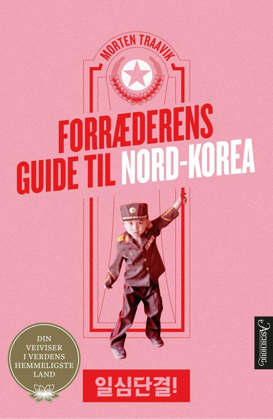 """""""Forræderens guide til Nord-Korea - din veiviser i verdens hemmeligste land"""" av Morten Traavik"""