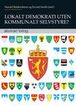 """""""Lokalt demokrati uten kommunalt selvstyre? - en publikasjon fra Demokratiprogrammet ved Universitetet i Oslo"""" av Harald Baldersheim"""