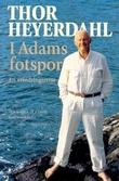 """""""I Adams fotspor - en erindringsreise"""" av Thor Heyerdahl"""