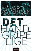 """""""Det håndgripelige - roman"""" av Håvard Syvertsen"""