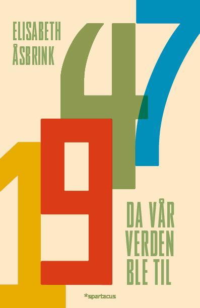 """""""1947 - da vår verden ble til"""" av Elisabeth Åsbrink"""