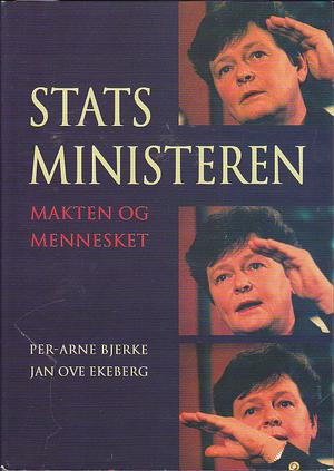 """""""Statsministeren - makten og mennesket"""" av Per-Arne Bjerke"""