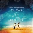 """""""Vi var en familie"""" av Shilpi Somaya Gowda"""