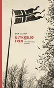 """""""Ulykkelig fred - i frigjøringens skygger"""" av Sjur Isaksen"""