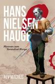 """""""Hans Nielsen Hauge - mannen som forandret Norge"""" av Alv Magnus"""