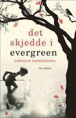 """""""Det skjedde i Evergreen en roman"""" av Rebecca Rasmussen"""