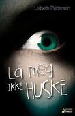 """""""La meg ikke huske - thriller"""" av Lisbeth Pettersen"""