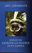 """""""Barah og krokodillefangeren på Ny-Guinea"""" av Aril Edvardsen"""