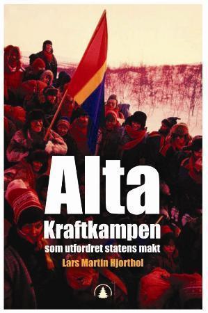 """""""Alta - kraftkampen som utfordret statens makt"""" av Lars Martin Hjorthol"""