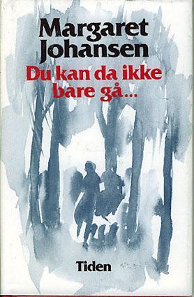 """""""Du kan da ikke bare gå..."""" av Margaret Johansen"""