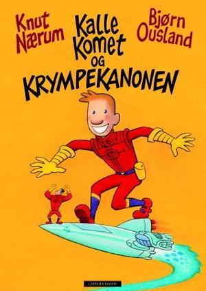 """""""Kalle Komet og krympekanonen"""" av Knut Nærum"""
