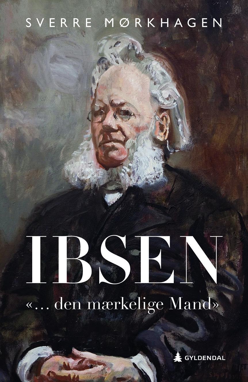"""""""Ibsen - - """"... den mærkelige Mand"""""""" av Sverre Mørkhagen"""