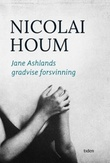 """""""Jane Ashlands gradvise forsvinning - roman"""" av Nicolai Houm"""
