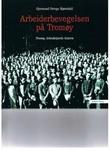 """""""Arbeiderbevegelsen på Tromøy - Tromøy Arbeiderpartis historie"""" av Gjermund Orrego Bjørndahl"""