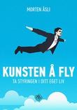 """""""Kunsten å fly - ta styringen i ditt eget liv"""" av Morten Åsli"""