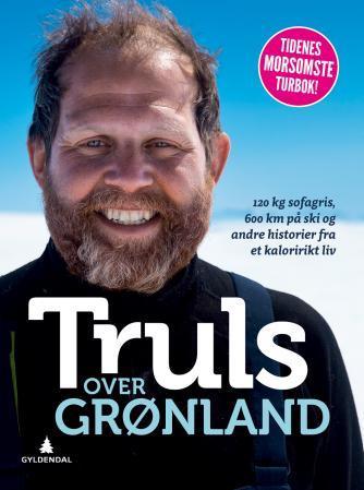 """""""Truls over Grønland - 120 kg sofagris, 600 km på ski og andre historier fra et kaloririkt liv"""" av Truls Svendsen"""