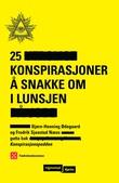 """""""25 konspirasjoner å snakke om i lunsjen"""" av Bjørn-Henning Ødegaard"""