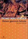 """""""Reisen gjennom helvete - Dantes Inferno"""" av Trond Berg Eriksen"""