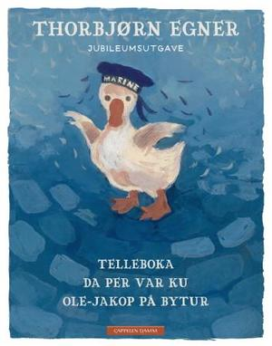 """""""Telleboka ; Da Per var ku ; Ole-Jakop på bytur ; Fortellinger i jubileumsutgave"""" av Thorbjørn Egner"""