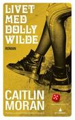 """""""Livet med Dolly Wilde - roman"""" av Caitlin Moran"""