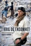 """""""I krig og ensomhet krigsfotografen Harald Henden"""" av Svein Tore Bergestuen"""