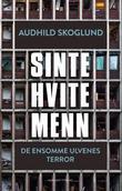 """""""Sinte hvite menn - de ensomme ulvenes terror"""" av Audhild Skoglund"""