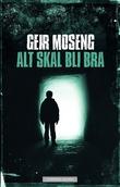 """""""Alt skal bli bra"""" av Geir Moseng"""