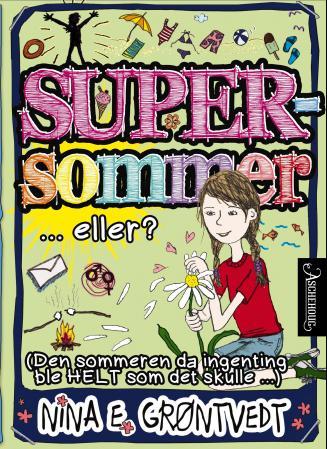 """""""Supersommer... eller? - (den sommeren da ingenting ble HELT som det skulle...)"""" av Nina Elisabeth Grøntvedt"""