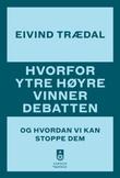 """""""Hvorfor ytre høyre vinner debatten og hvordan vi kan stoppe dem"""" av Eivind Trædal"""