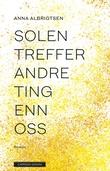 """""""Solen treffer andre ting enn oss"""" av Anna Albrigtsen"""