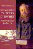 """Det var mine tankers djervhet - matematikeren Sophus Lie"" av Arild Stubhaug"