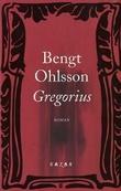 """Gregorius - roman"" av Bengt Ohlsson"