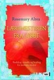 """""""Læremesteren fra lyset - budskap, innsikt og healing fra åndenes verden"""" av Rosemary Altea"""