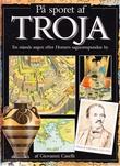 """""""På sporet af Troja - En mands søgen efter Homers sagnomspundne by"""" av Giovanni Caselli"""