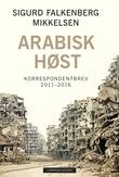 """""""Arabisk høst - korrespondentbrev 2011-2016"""" av Sigurd Falkenberg Mikkelsen"""