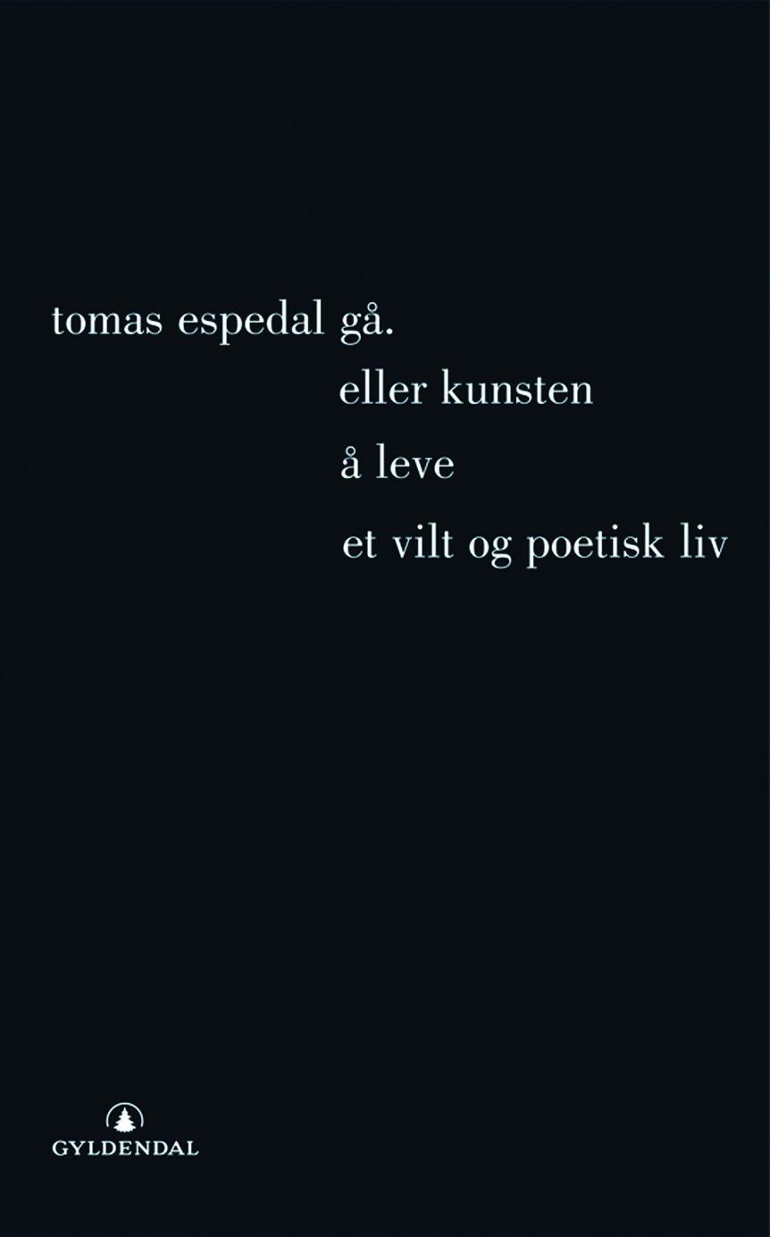 """""""Gå, (eller Kunsten å leve et vilt og poetisk liv)"""" av Tomas Espedal"""