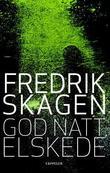 """""""God natt, elskede - roman"""" av Fredrik Skagen"""