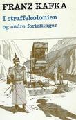 """""""I straffekolonien og andre fortellinger"""" av Franz Kafka"""