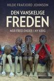 """""""Den vanskelige freden - når fred ender i ny krig"""" av Hilde Frafjord Johnson"""